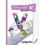 Caligrafix Caligrafía Vertical 6° Básico