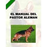 Manual Del Pastor Alemán Y Adiestramiento Pdf 10 Libros+