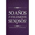 50 Años Y Felizmente Sexosos Ma De Los Angeles De La Fuente