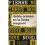 Doble Crimen En La Línea Maginot / Pierre Nord