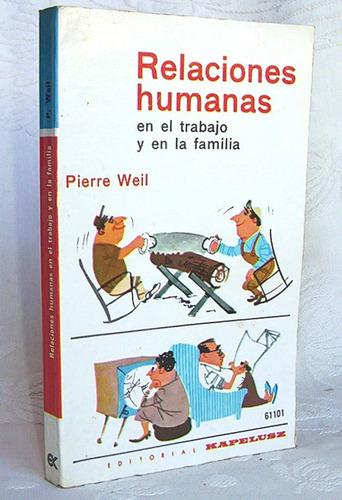 Relaciones Humanas En El Trabajo Y En La Familia Pierre Weil